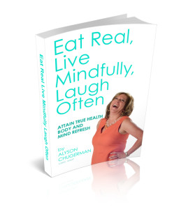 Eat Real Live Mindfully Laugh Often